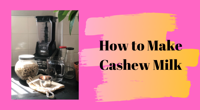 DIY – Make your own Cashew Milk